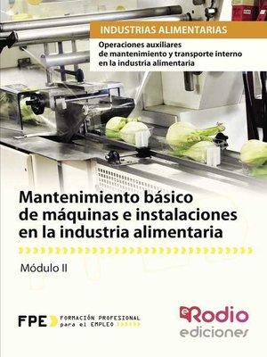 cover image of Mantenimiento básico de máquinas e instalaciones en la industria alimentaria. Operaciones auxiliares de mantenimiento y transporte interno en la industria alimentaria