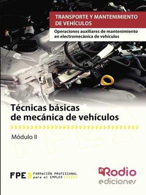 cover image of Técnicas básicas de mecánica de vehículos. Operaciones auxiliares de mantenimiento en electromecánica de vehículos