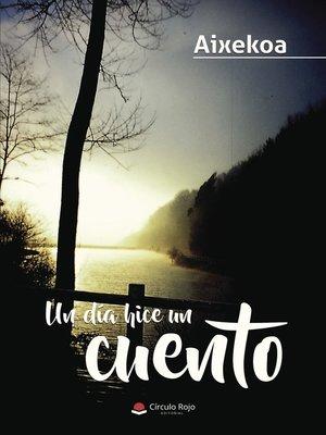 cover image of Un día hice un cuento
