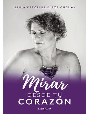 cover image of Mirar desde tu corazón
