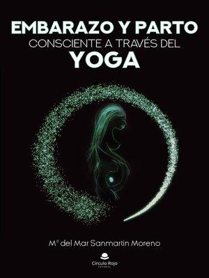 cover image of Embarazo y Parto consciente a través del Yoga