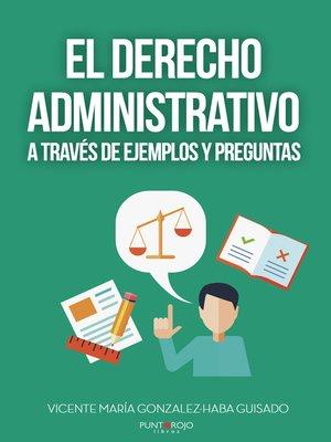cover image of EL DERECHO ADMINISTRATIVO A TRAVÉS DE EJEMPLOS Y PREGUNTAS