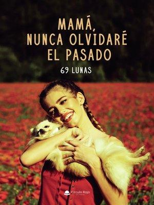 cover image of Mamá, nunca olvidaré el pasado
