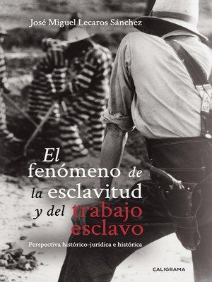 cover image of El fenómeno de la esclavitud y del trabajo esclavo
