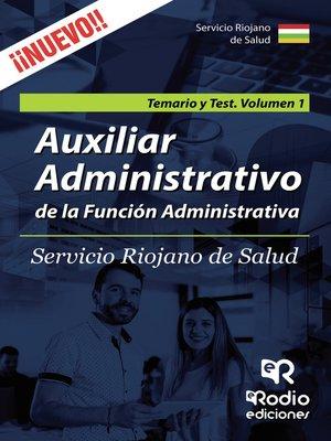cover image of Auxiliar Administrativo de la Función Administrativa. Servicio Riojano de Salud. Temario y Test. Volumen 1
