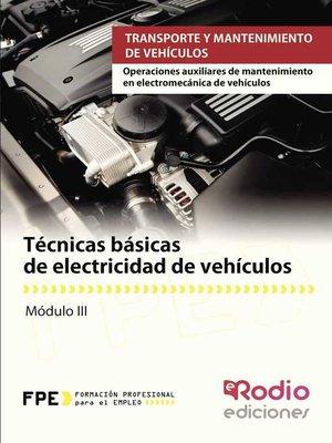 cover image of Técnicas básicas de electricidad de vehículos. Operaciones auxiliares de mantenimiento en electromecánica de vehículos. Transporte y mantenimiento de vehículos