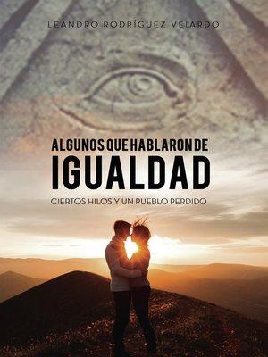 cover image of ALGUNOS QUE HABLARON DE IGUALDAD, CIERTOS HILOS Y UN PUEBLO PERDIDO