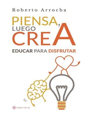 cover image of Piensa, luego crea