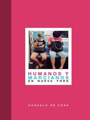 cover image of Humanos y marcianos en Nueva York. Nueva edición mejorada y revisada