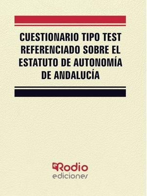 cover image of Cuestionario tipo test referenciado sobre el Estatuto de Autonomía de Andalucía