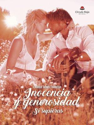 cover image of INOCENCIA Y GENEROSIDAD SI SUPIERAS
