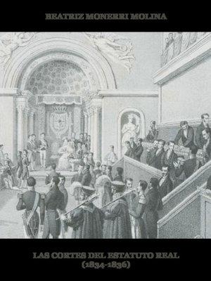 cover image of Las Cortes del Estatuto Real (1834-1836)