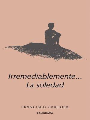 cover image of Irremediablemente... La soledad