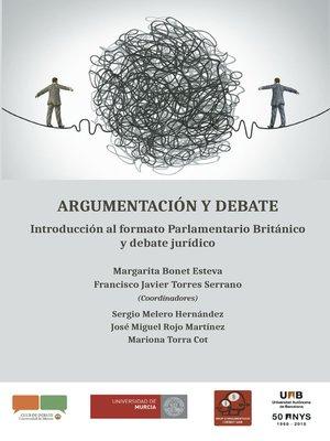 cover image of Argumentación y debate.Introducción al formato Parlamentario Británico y debate jurídico