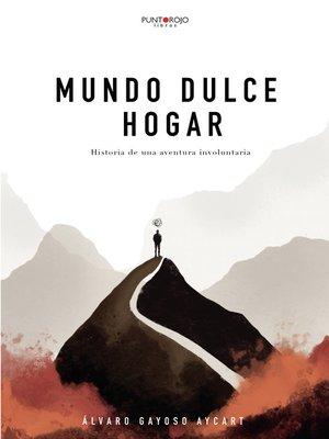 cover image of Mundo dulce hogar