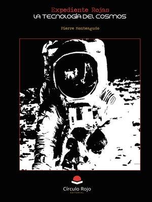 cover image of Expediente Rojas. La tecnología del cosmos