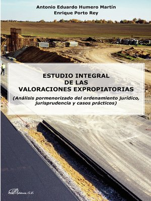 cover image of Estudio integral de las valoraciones expropiatorias. (Análisis pormenorizado del ordenamiento jurídico, jurisprudencia y casos prácticos)
