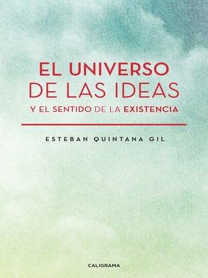 cover image of El universo de las ideas y el sentido de la existencia