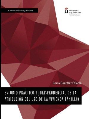 cover image of Estudio práctico y jurisprudencial de la atribución del uso de vivienda familiar