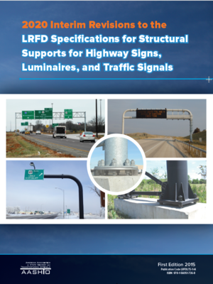 cover image of LRFD Specifications for Structural Supports for Highway Signs, Luminaries, and Traffic Signals 2020 Interim