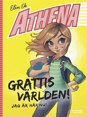 cover image of Athena. Grattis världen! Jag är här nu!