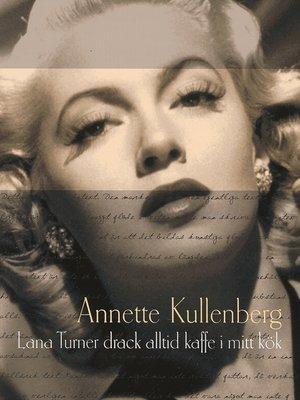 cover image of Lana Turner drack alltid kaffe i mitt kök