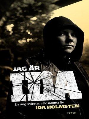 cover image of Jag är Ida--En ung kvinnas våldsamma liv