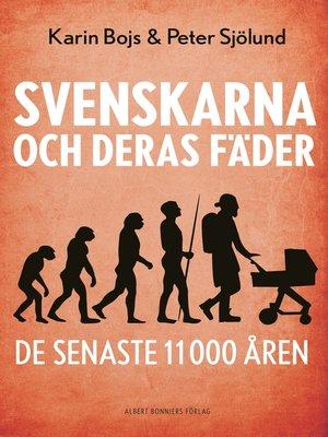 cover image of Svenskarna och deras fäder de senaste 11 000 åren