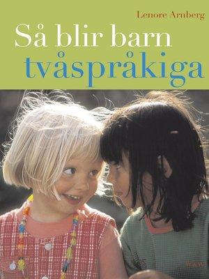 cover image of Så blir barn tvåspråkiga (reviderad utgåva)