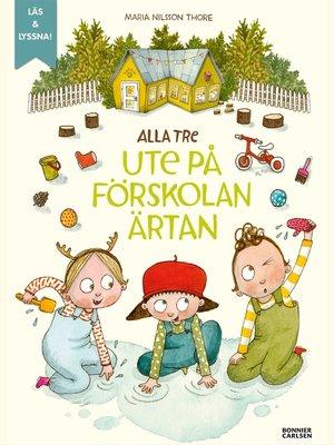 cover image of Alla tre ute på förskolan Ärtan (e-bok + ljud)