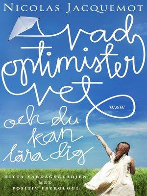 cover image of Vad optimister vet--och du kan lära dig