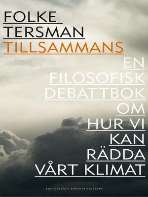 cover image of Tillsammans--en filosofisk debattbok om hur vi kan rädda vårt klimat