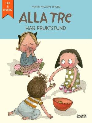 cover image of Alla tre har fruktstund (e-bok + ljud)