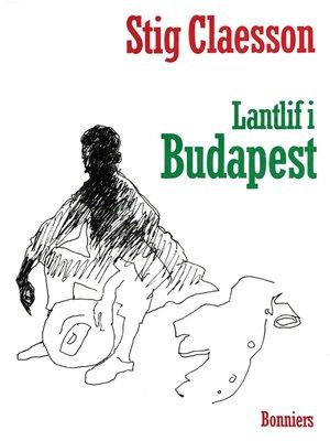 cover image of Lantlif i Budapest