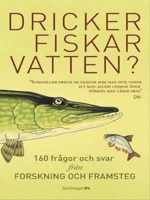 cover image of Dricker fiskar vatten?