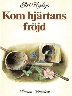 cover image of Kom hjärtans fröjd