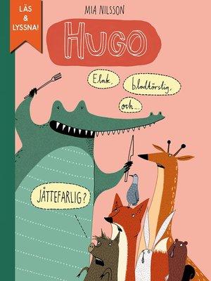 cover image of Hugo. Elak, blodtörstig och JÄTTEFARLIG? (e-bok + ljud)