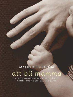 cover image of Att bli mamma. Tankar och känslor kring att vänta, föda och leva med barn