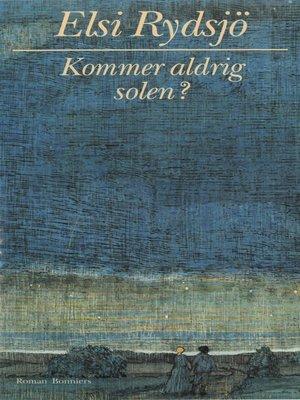 cover image of Kommer aldrig solen?