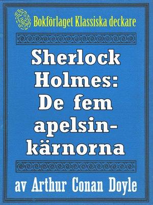 cover image of Sherlock Holmes: Äventyret med de fem apelsinkärnorna
