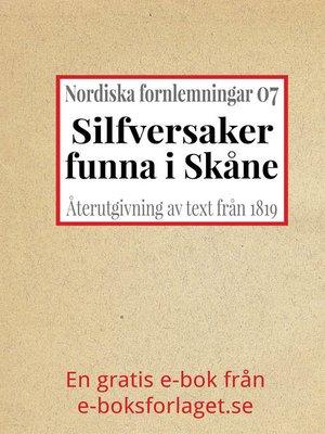 cover image of Nordiska fornlemningar 7 – VII. Silfversaker, funna i Skåne
