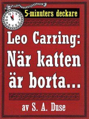 cover image of 5-minuters deckare. Leo Carring: När katten är borta. . . . En af John Rogans upplefvelser