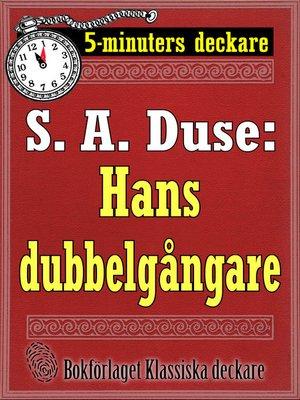cover image of 5-minuters deckare. S. A. Duse: Hans dubbelgångare. Kriminalberättelse
