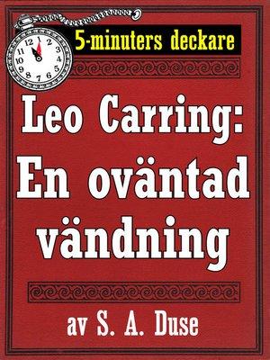 cover image of 5-minuters deckare. Leo Carring: En oväntad vändning. Detektivhistoria