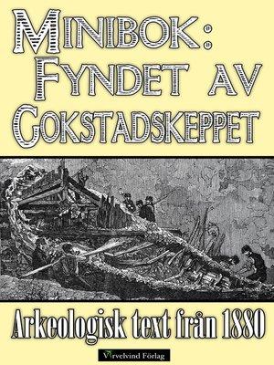 cover image of Minibok: Fyndet av vikingaskeppet i Gokstad 1880