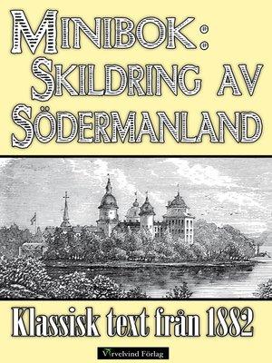 cover image of Minibok: Skildring av Södermanland år 1882