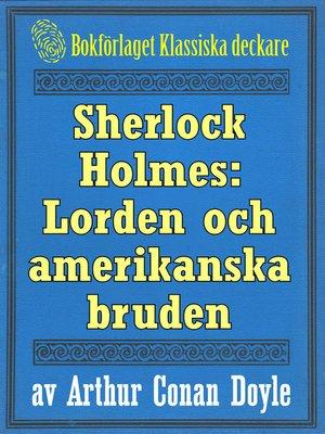 cover image of Sherlock Holmes: Äventyret med lorden och hans amerikanska brud