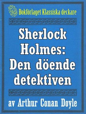 cover image of Sherlock Holmes: Äventyret med den döende detektiven