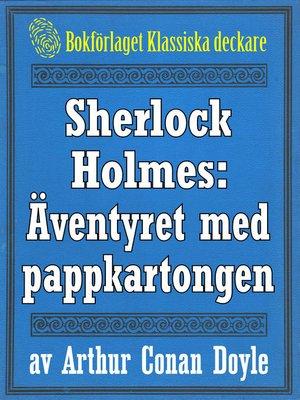 cover image of Sherlock Holmes: Äventyret med pappkartongen