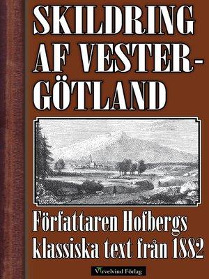 cover image of Skildring af Vestergötland år 1882